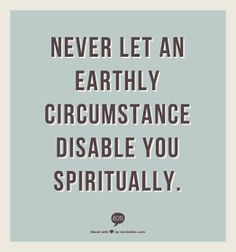 never let an earthly circumstance disable you spiritually ( encouragement during life's trials faith in God Jesus Holy Spirit spiritual warfare ) Psalm 133, Great Quotes, Quotes To Live By, Inspirational Quotes, Bible Quotes, Me Quotes, Soul Qoutes, Motivation, Jesus Freak