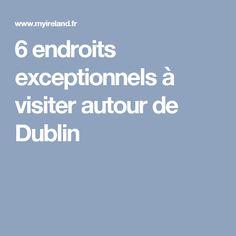 6 endroits exceptionnels à visiter autour de Dublin