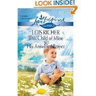 This Child of Mine and His Answered Prayer by Lois Richer Inspirational Romance