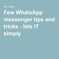 Few WhatsApp messenger tips and tricks - lets IT simply Whatsapp Messenger, Technology, Let It Be, Tips, Tech, Tecnologia, Counseling