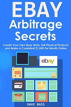 nice EBAY ARBITRAGE SECRETS (2016): Create Your Own Ebay Store, Sell Physical Products and Make a Consistent $1,000 Per Month Online