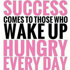 MONDAY MOTIVATION - YOU GOT TO BE HUNGRY! Keep your goals in front of you at all times then be consistent and persistent! YOU GOT THIS!