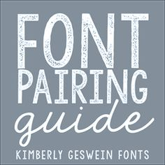 Font Pairing Guide #1 « Kimberly Geswein Fonts. Follow links for continuation.