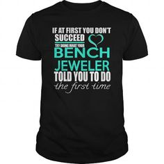 BENCH JEWELER TRY DOING WHAT YOUR TOLD YOU TO DO THE FIRST TIME T Shirts, Hoodies. Check Price ==► https://www.sunfrog.com/LifeStyle/BENCH-JEWELER--IF-YOU-Black-Guys.html?41382
