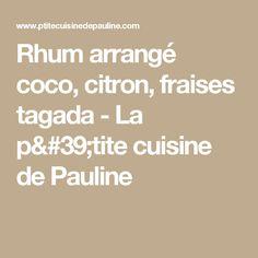 Rhum arrangé coco, citron, fraises tagada - La p'tite cuisine de Pauline