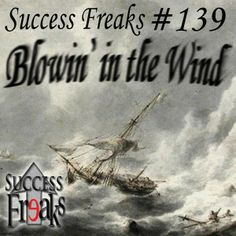 Success Freaks #139 - Blowin' in the Wind Episode #139 covers the difficulty some of us have with being blown every-which-way – off course in the Bermuda Triangle whilst trying to navigate the storms.  Tempests often brought on by our own actions and inactions.