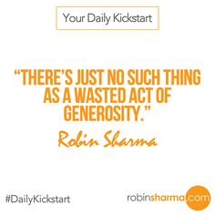 Your #DailyKickstart: There's just no such thing as a wasted act of generosity.