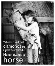"Dapple grey horse getting a hug from his little girl with her eyes closed. Horse quote, ""Whoever said diamonds are a girls best friend... never owned a horse."""
