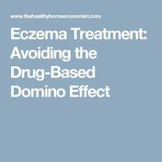 Eczema Treatment: Avoiding the Drug-Based Domino Effect