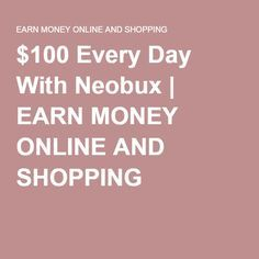 $100 Every Day With Neobux | EARN MONEY ONLINE AND SHOPPING