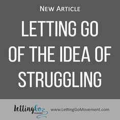 New article on Letting Go blog has been published. This time it is about how to Let Go of The Idea Of Struggling. http://www.lettinggomovement.com/#!Letting-Go-Of-The-Idea-Of-Struggling/h4fd7/5728a1530cf205ef80ca9bca