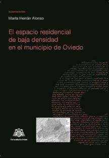El espacio residencial de baja densidad en el Municipio de Oviedo / Marta Herrán Alonso. Universidad de Oviedo