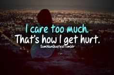 I think the trick is to stop caring, then you never get hurt! Cute Quotes, Sad Quotes, Great Quotes, Quotes To Live By, Motivational Quotes, Inspirational Quotes, I Care Too Much, Caring Too Much, Beautiful Words