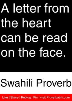 A letter from the heart can be read on the face. - Swahili Proverb #proverbs #quotes