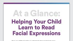 At a Glance: Helping Your Child Learn to Read Facial Expressions