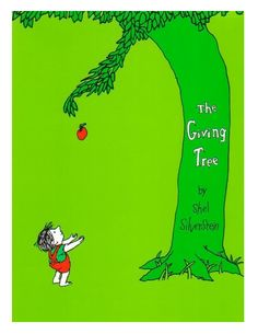 """THE INSPIRATION. The Giving Tree by Shel Silverstein - A moving parable about the gift of giving and a serene acceptance of another's capacity to love in return.""""... and she loved a boy very, very much-- even more than she loved herself."""""""