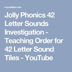 Jolly Phonics 42 Letter Sounds Investigation - Teaching Order for 42 Letter Sound Tiles - YouTube