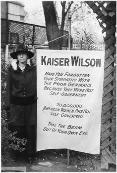 """Alice Paul and Lucy Burns led a series of protests against the Wilson Administration in Washington that referred to """"Kaiser Wilson"""" and compared the plight of the German people with that of American women."""