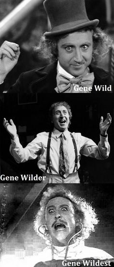 Gene Wild, Gene Wilder, Gene Wildest ;)