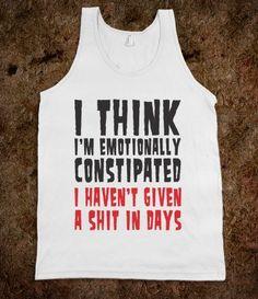 #ithinkimemotionallyconstipated #ihaventgivenashitindays #funny #joke #rude
