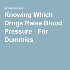 Knowing Which Drugs Raise Blood Pressure - For Dummies