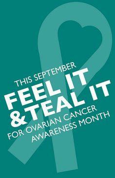 Ovarian Cancer Awareness ~ THIS SEPTEMBER FEEL IT & TEAL IT FOR OVARIAN CANCER AWARENESS MONTH