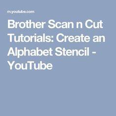 Brother Scan n Cut Tutorials: Create an Alphabet Stencil - YouTube