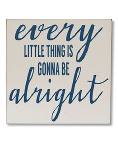 Look at this 'Every Little Thing is Gonna Be Alright' Wall Sign on #zulily today!