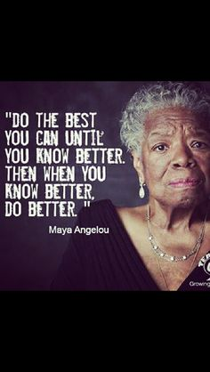 You left us with so many inspirational quotes.....Thank you Maya Angelou, 1928-2014 (Wednesday May 28, 2014.)