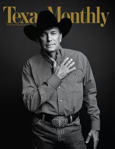 Famous Texans:George Strait on the cover of Texas Monthly. He is the king of country music. Cow Girl, George Strait, Country Singers, Country Music, Texas Monthly, Only In Texas, Texas Forever, Loving Texas, Texas Pride