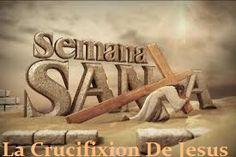 Semana Santa La Crucifixión de Jesús