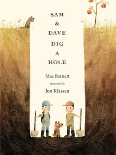 Sam and Dave Dig A Hole by Mac Barnett & Jon Klassen   The award-winning duo tell a story that perfectly reflects the imaginative possibilities and curious delights of digging a hole. #books #childrensbooks