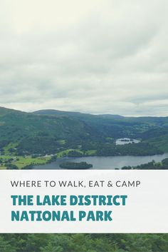 Where to walking, hiking, camping and the best places to eat in the Lake District National Park, UK