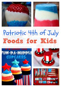 Patriotic 4th of July Foods for Kids!  Great ideas for the kids to try this 4th of July!  #4thofjuly #patrioticfoods #recipes