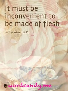 It  must be inconvenient to be made of flesh...