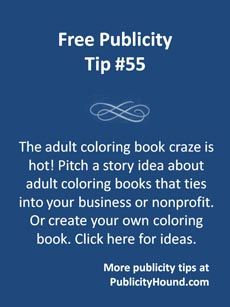 The crazy #coloringbook craze is the perfect opportunity to piggyback onto this trend and drum up a little publicity for you and your business. Pitch journalists and bloggers with a story idea that ties into coloring books and your area of expertise. Here are publicity tips for artists, attorneys, accountants, hospitals, clinics, doctor's offices, yoga teachers, mindfulness experts, garden centers, flower shops, social media experts, photographers, therapists, craft stores and more.