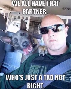 WE ALL HAVE THAT PARTNER WHO'S JUST A TAD NOT RIGHT  Law Enforcement Today www.lawenforcementtoday.com