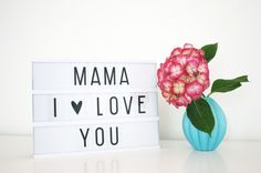 Mama, I love you. The perfect gift for mother's day.  Lightbox A4, 39 EUR plus shipping, nordliebe.com  http://www.nordliebe.com/Wohnen/Girlanden-Leuchtkaesten:::4_171.html
