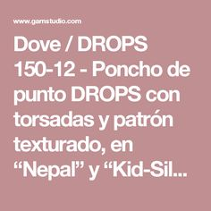 """Dove / DROPS 150-12 - Poncho de punto DROPS con torsadas y patrón texturado, en """"Nepal"""" y """"Kid-Silk"""". Talla: S – XXXL. - Patrón gratuito de DROPS Design"""