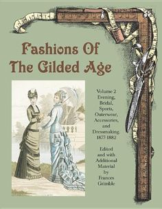 Fashions of the Gilded Age, Volume 2: Evening, Bridal, Sports, Outerwear, Accessories, and Dressmaking 1877-1882 -