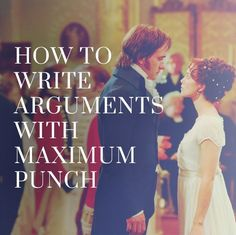 ooh, I love a good argument. But they need to be precise, pack a punch and affect the storyline!