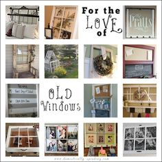 For the Love of Old Windows...great ideas on how to use old windows to decorate