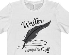 Writer Shirt - Writer Licensed To Quill Unisex T-Shirt - Writer Gift - Author Gift - Nanowrimo
