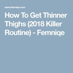How To Get Thinner Thighs (2018 Killer Routine) - Femniqe
