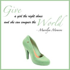 """""""Give a girl the right shoes and she can conquer the World."""" - Marilyn Monroe"""