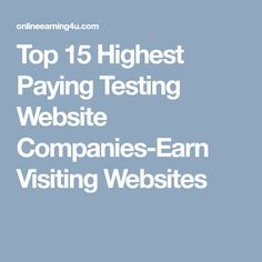 Top 15 Highest Paying Testing Website Companies-Earn Visiting Websites