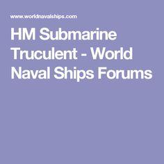 HM Submarine Truculent - World Naval Ships Forums