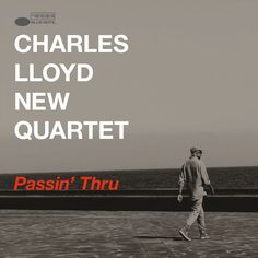 Passin' Thru (Live) by Charles Lloyd New Quartet on Apple Music