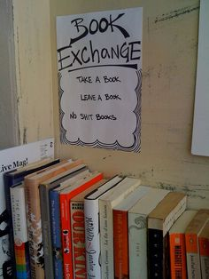 I set up a book exchange like this outside my office door when I used to work.  Only we didn't have a requirement about no sh*t books.  I'm pretty sure we read a lot of sh*t books!  It was fun, it got everyone reading.