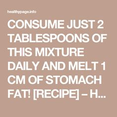 CONSUME JUST 2 TABLESPOONS OF THIS MIXTURE DAILY AND MELT 1 CM OF STOMACH FAT! [RECIPE] – Healthy page